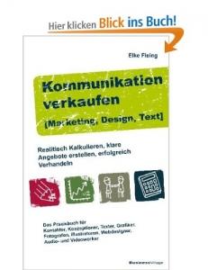 Rezension: Elke Fleing: Kommunikation verkaufen [Marketing, Design, Text] Realistisch kalkulieren – klare Angebote erstellen – erfolgreich verhandeln