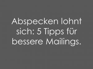 Abspecken lohnt sich: 5 Tipps für besser Mailings
